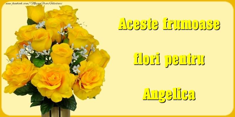 Felicitari Diverse - Aceste frumoase flori pentru Angelica