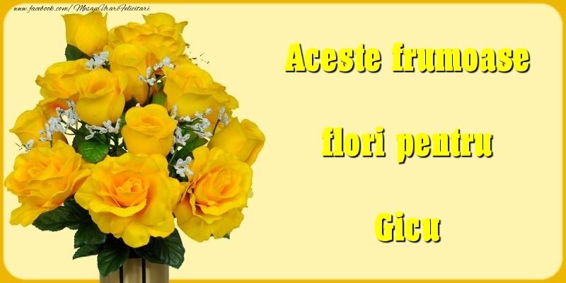 Felicitari Diverse - Aceste frumoase flori pentru Gicu