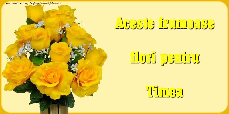 Felicitari Diverse - Aceste frumoase flori pentru Timea