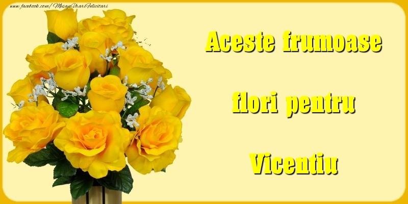 Felicitari Diverse - Aceste frumoase flori pentru Vicentiu