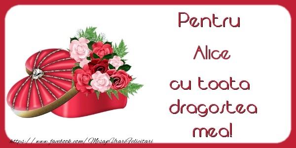 Felicitari de Dragobete - Pentru Alice cu toata dragostea mea!