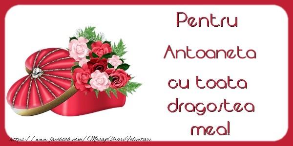 Felicitari de Dragobete - Pentru Antoaneta cu toata dragostea mea!