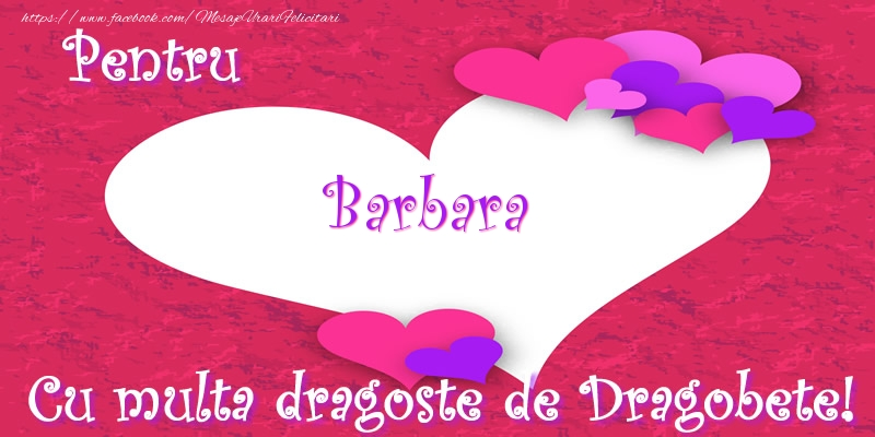 Felicitari de Dragobete - Pentru Barbara Cu multa dragoste de Dragobete!