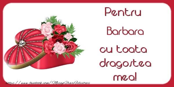Felicitari de Dragobete - Pentru Barbara cu toata dragostea mea!