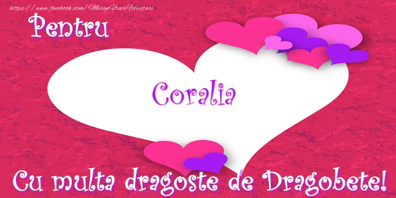 Felicitari de Dragobete - Pentru Coralia Cu multa dragoste de Dragobete!