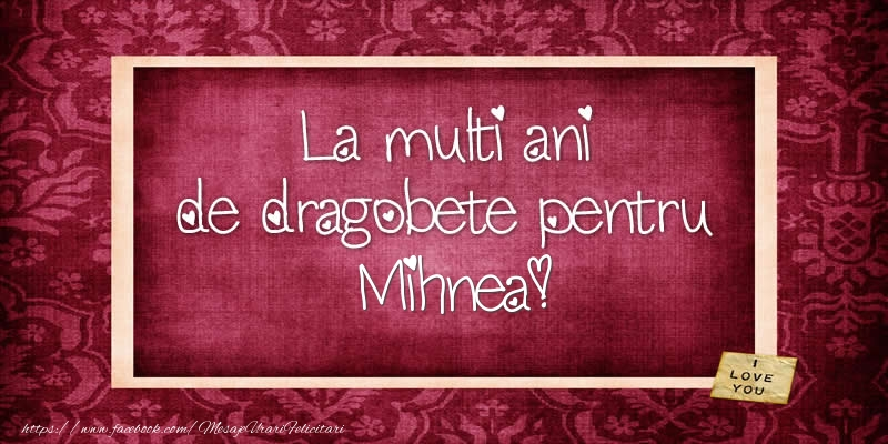 Felicitari de Dragobete - La multi ani de dragobete pentru Mihnea!