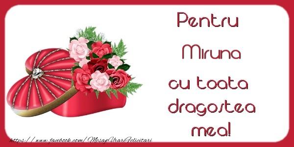 Felicitari de Dragobete - Pentru Miruna cu toata dragostea mea!