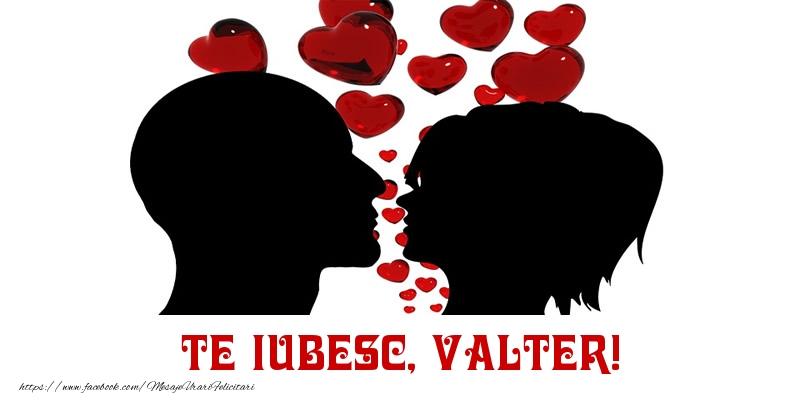 Felicitari de Dragobete - Te iubesc, Valter!