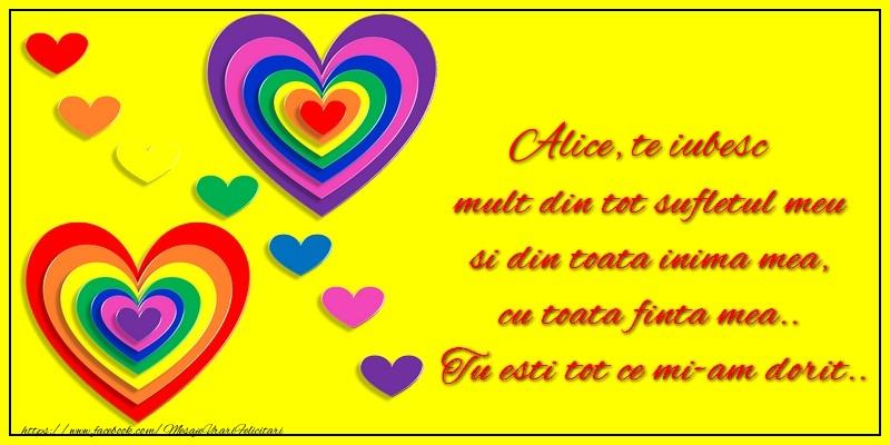 Felicitari de dragoste - Alice te iubesc mult din tot sufletul meu si din toata inima mea, cu toata finta mea.. Tu esti tot ce mi-am dorit...