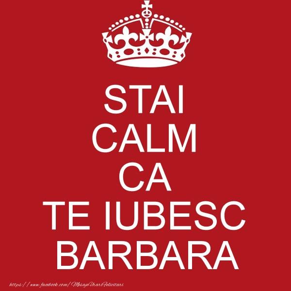 Felicitari de dragoste - STAI CALM CA TE IUBESC Barbara!