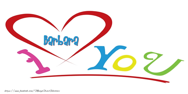 Felicitari de dragoste - I love you Barbara