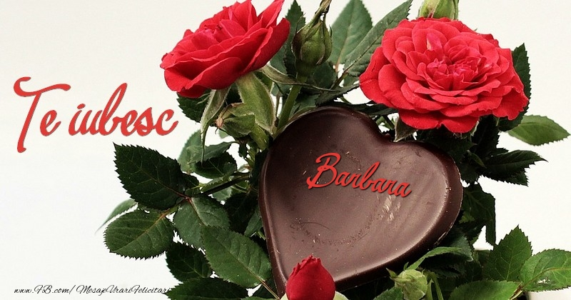 Felicitari de dragoste - Te iubesc, Barbara!