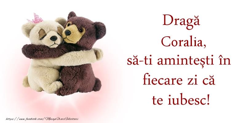 Felicitari de dragoste - Draga Coralia, sa-ti amintesti in fiecare zi ca te iubesc!