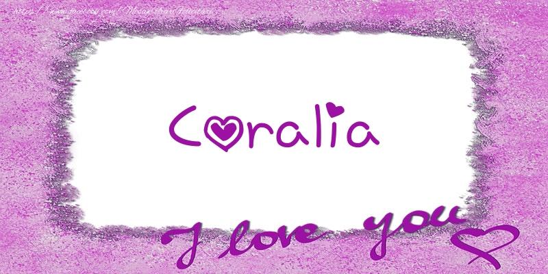 Felicitari de dragoste - Coralia I love you!