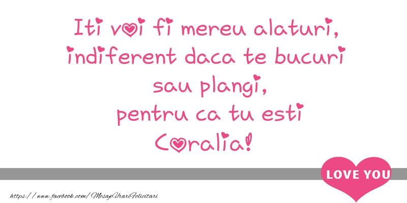 Felicitari de dragoste - Iti voi fi mereu alaturi, indiferent daca te bucuri  sau plangi, pentru ca tu esti Coralia!