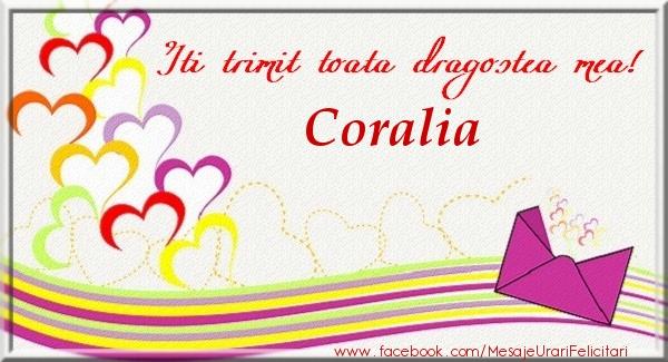 Felicitari de dragoste - Iti trimit toata dragostea mea Coralia
