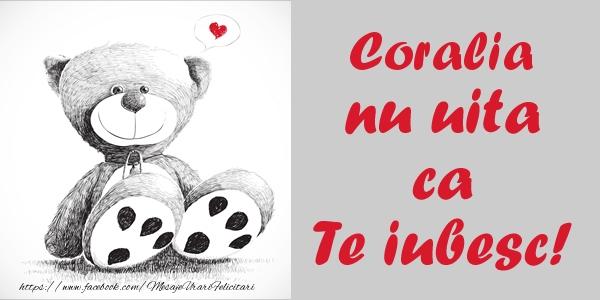Felicitari de dragoste - Coralia nu uita ca Te iubesc!