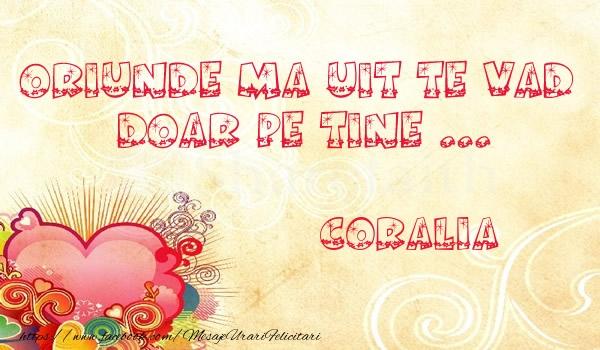 Felicitari de dragoste - Oriunde ma uit te vad  doar pe tine Coralia!