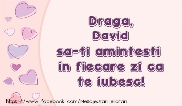 Felicitari de dragoste - Draga, David sa-ti amintesti in fiecare zi ca te iubesc!