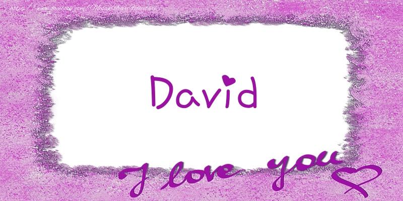 Felicitari de dragoste - David I love you!