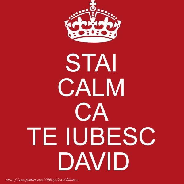 Felicitari de dragoste - STAI CALM CA TE IUBESC David!