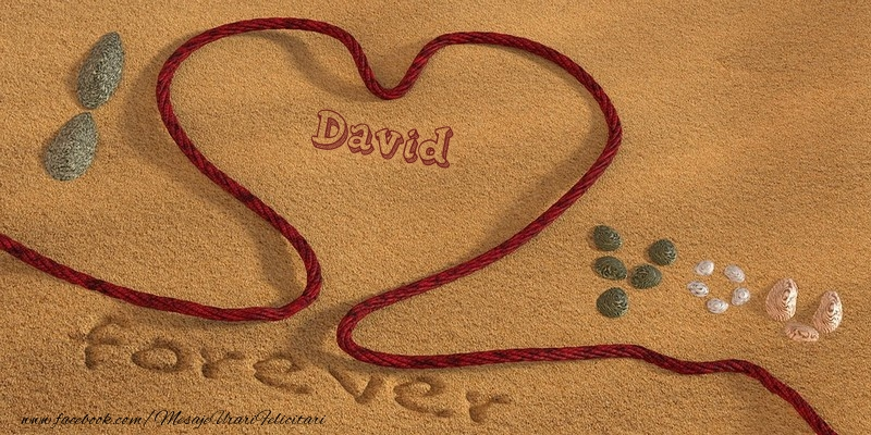 Felicitari de dragoste - David I love you, forever!