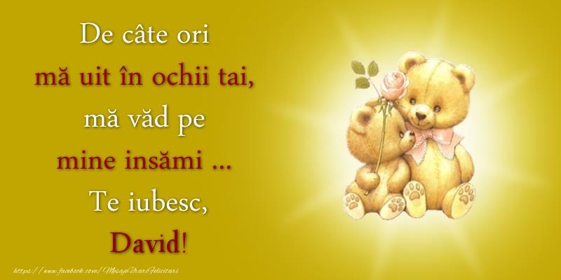 Felicitari de dragoste - De câte ori  mă uit în ochii tai, mă văd pe mine insămi ...  Te iubesc, David!