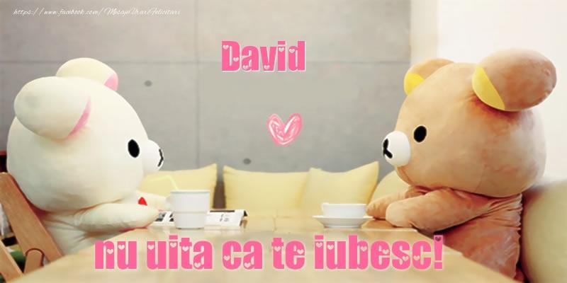 Felicitari de dragoste - David, nu uita ca te iubesc!
