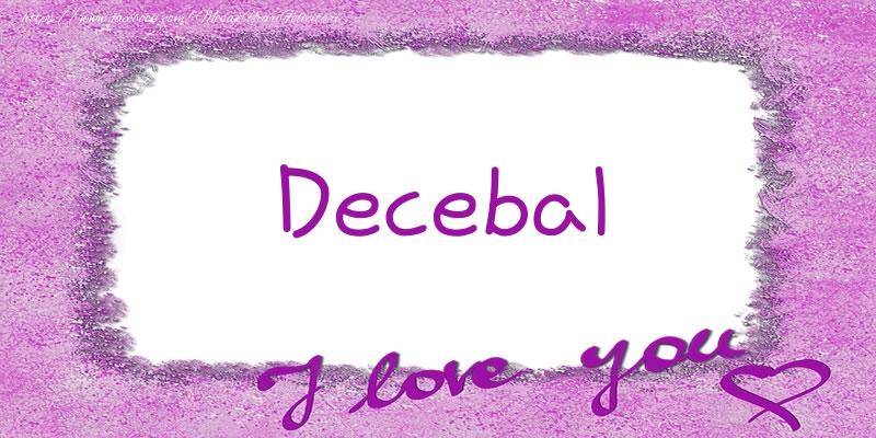 Felicitari de dragoste - Decebal I love you!