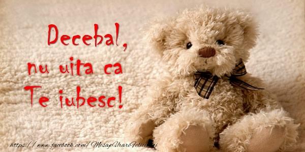 Felicitari de dragoste - Decebal nu uita ca Te iubesc!