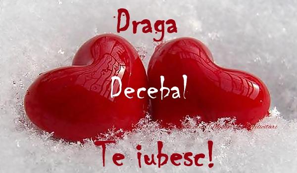 Felicitari de dragoste - Draga Decebal Te iubesc!