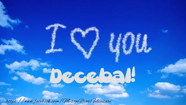 Felicitari de dragoste - I Love You Decebal!
