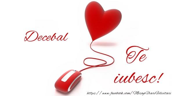 Felicitari de dragoste - Decebal te iubesc!