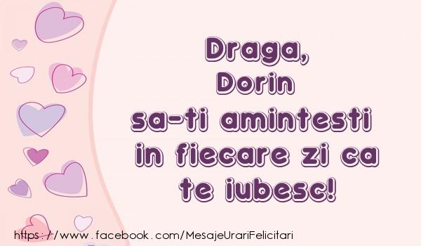 Felicitari de dragoste - Draga, Dorin sa-ti amintesti in fiecare zi ca te iubesc!