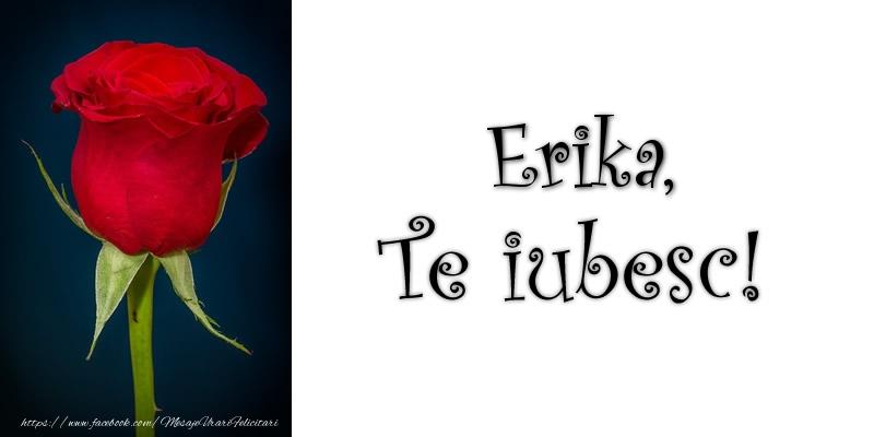 Felicitari de dragoste - Erika Te iubesc!