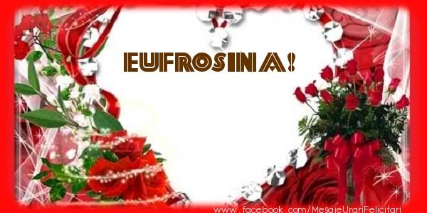 Felicitari de dragoste - Love Eufrosina!
