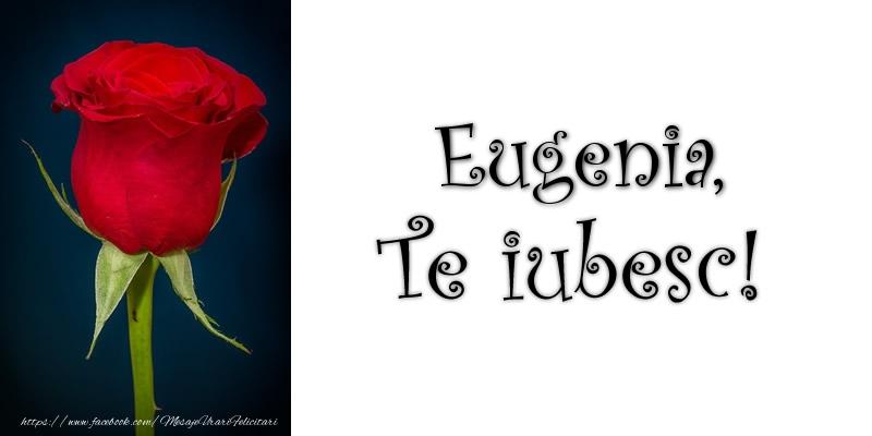 Felicitari de dragoste - Eugenia Te iubesc!