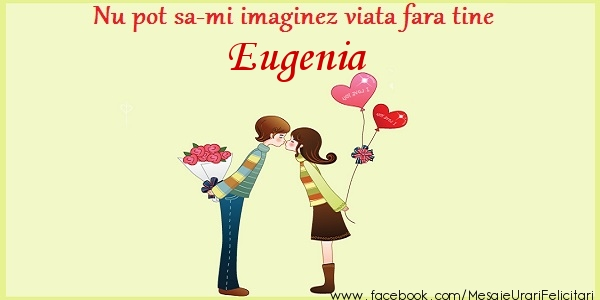 Felicitari de dragoste - Nu pot sa-mi imaginez viata fara tine Eugenia