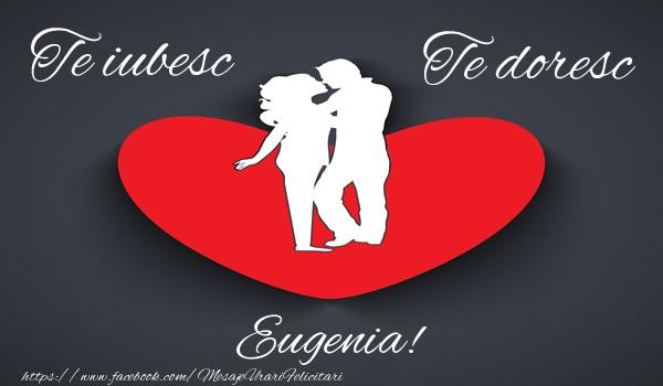 Felicitari de dragoste - Te iubesc, Te doresc Eugenia!