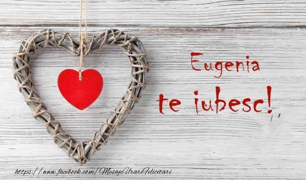 Felicitari de dragoste - Eugenia, Te iubesc