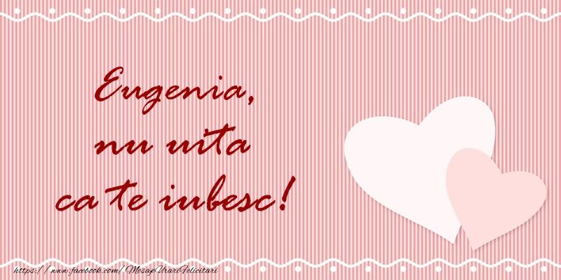 Felicitari de dragoste - Eugenia nu uita ca te iubesc!