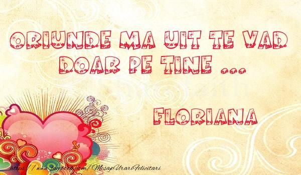Felicitari de dragoste - Oriunde ma uit te vad  doar pe tine Floriana!