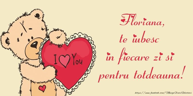 Felicitari de dragoste - Floriana, te iubesc in fiecare zi si pentru totdeauna!