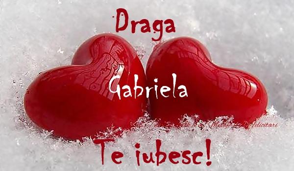 Felicitari de dragoste - Draga Gabriela Te iubesc!