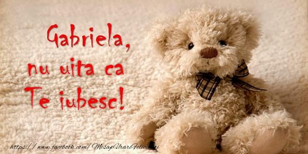 Felicitari de dragoste - Gabriela nu uita ca Te iubesc!