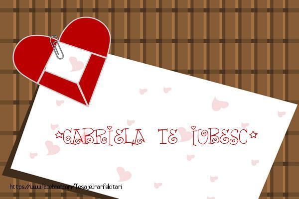 Felicitari de dragoste - !Gabriela Te iubesc!