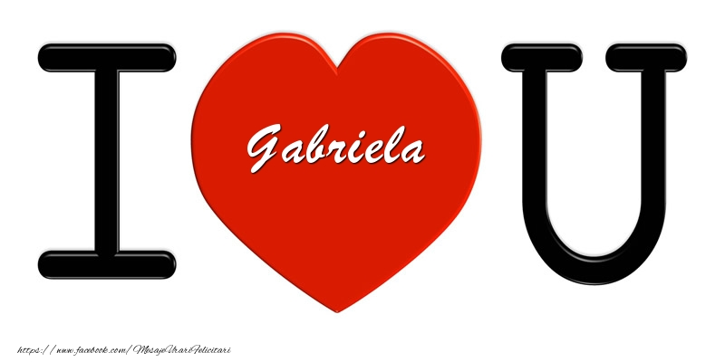 Felicitari de dragoste - Gabriela I love you!