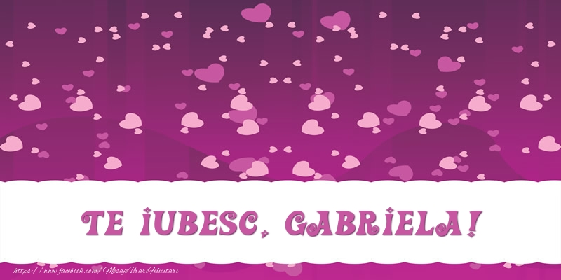 Felicitari de dragoste - Te iubesc, Gabriela!