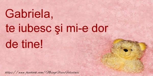 Felicitari de dragoste - Gabriela te iubesc si mi-e dor de tine!