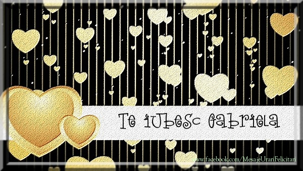 Felicitari de dragoste - Te iubesc Gabriela
